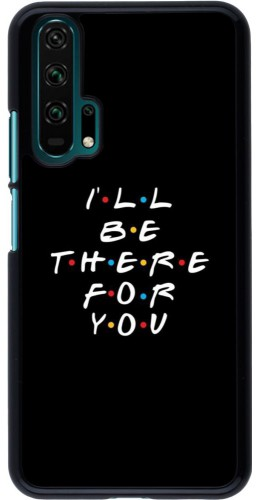 Coque Honor 20 Pro - Friends Be there for you