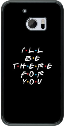 Coque HTC 10 - Friends Be there for you