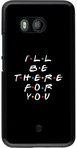 Coque HTC U11 - Friends Be there for you