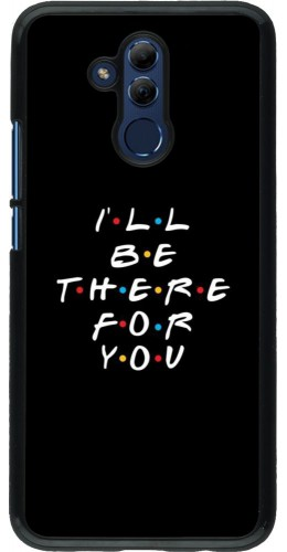 Coque Huawei Mate 20 Lite - Friends Be there for you