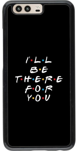 Coque Huawei P10 - Friends Be there for you