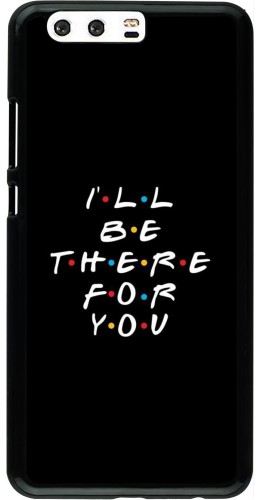 Coque Huawei P10 Plus - Friends Be there for you