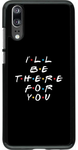 Coque Huawei P20 - Friends Be there for you
