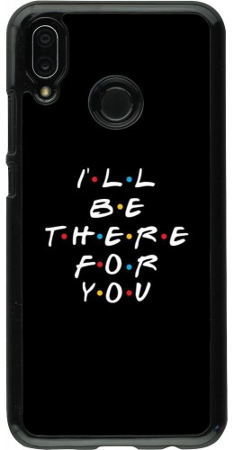 Coque Huawei P20 Lite - Friends Be there for you