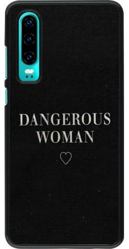 Coque Huawei P30 - Dangerous woman