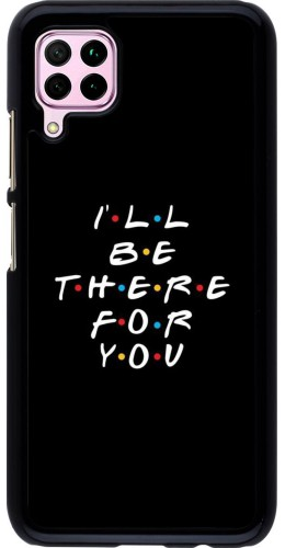 Coque Huawei P40 Lite - Friends Be there for you