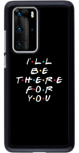 Coque Huawei P40 Pro - Friends Be there for you