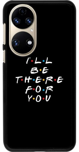 Coque Huawei P50 - Friends Be there for you