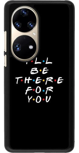 Coque Huawei P50 Pro - Friends Be there for you