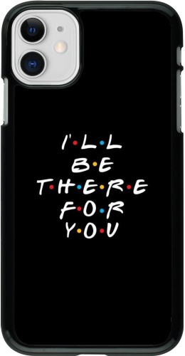 Coque iPhone 11 - Friends Be there for you