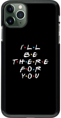 Coque iPhone 11 Pro Max - Friends Be there for you