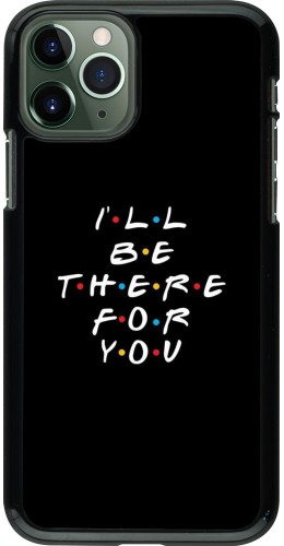 Coque iPhone 11 Pro - Friends Be there for you
