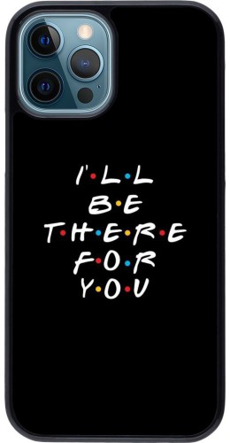 Coque iPhone 12 / 12 Pro - Friends Be there for you