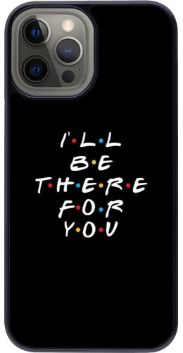 Coque iPhone 12 Pro Max - Friends Be there for you