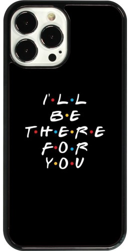 Coque iPhone 13 Pro Max - Friends Be there for you