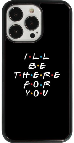 Coque iPhone 13 Pro - Friends Be there for you