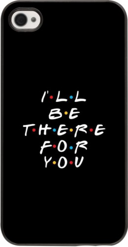 Coque iPhone 4/4s - Friends Be there for you