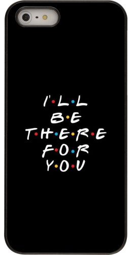 Coque iPhone 5/5s / SE (2016) - Friends Be there for you