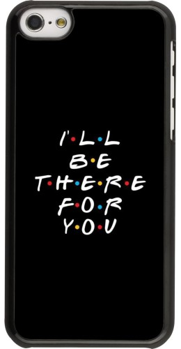 Coque iPhone 5c - Friends Be there for you