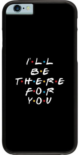 Coque iPhone 6/6s - Friends Be there for you