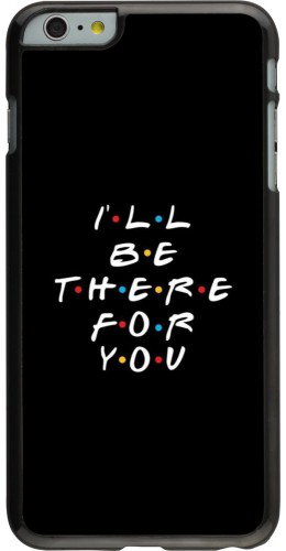 Coque iPhone 6 Plus / 6s Plus - Friends Be there for you