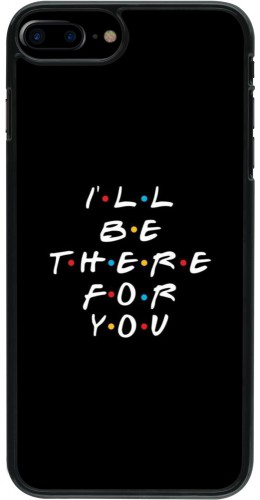 Coque iPhone 7 Plus / 8 Plus - Friends Be there for you