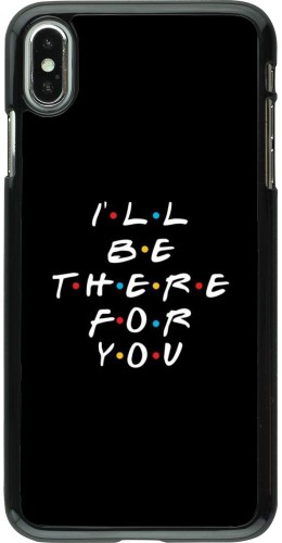 Coque iPhone Xs Max - Friends Be there for you