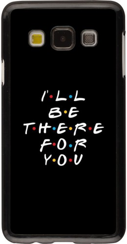 Coque Samsung Galaxy A3 (2015) - Friends Be there for you