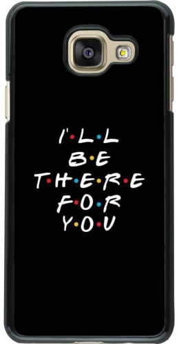 Coque Samsung Galaxy A3 (2016) - Friends Be there for you