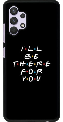 Coque Samsung Galaxy A32 - Friends Be there for you