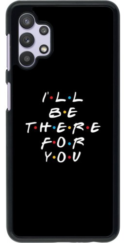 Coque Samsung Galaxy A32 5G - Friends Be there for you