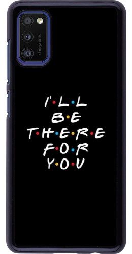 Coque Samsung Galaxy A41 - Friends Be there for you