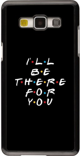 Coque Samsung Galaxy A5 (2015) - Friends Be there for you