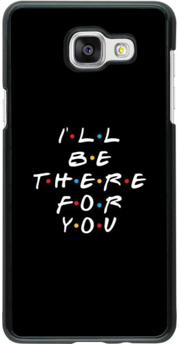 Coque Samsung Galaxy A5 (2016) - Friends Be there for you