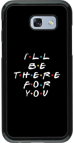 Coque Samsung Galaxy A5 (2017) - Friends Be there for you
