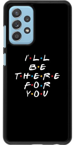 Coque Samsung Galaxy A52 5G - Friends Be there for you