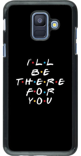 Coque Samsung Galaxy A6 - Friends Be there for you