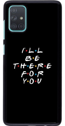 Coque Samsung Galaxy A71 - Friends Be there for you