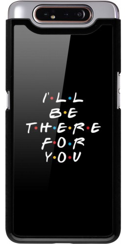 Coque Samsung Galaxy A80 - Friends Be there for you