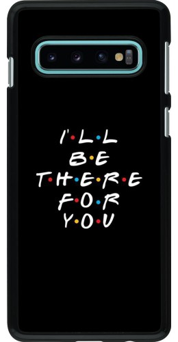 Coque Samsung Galaxy S10 - Friends Be there for you