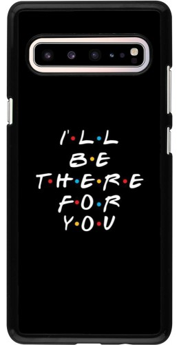 Coque Samsung Galaxy S10 5G - Friends Be there for you