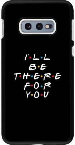 Coque Samsung Galaxy S10e - Friends Be there for you