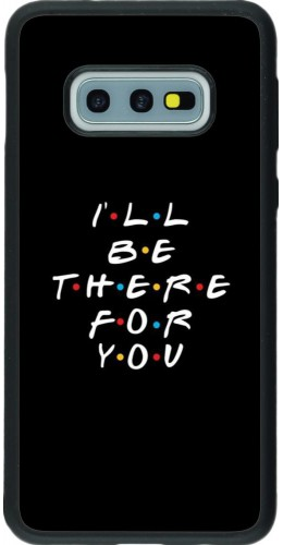 Coque Samsung Galaxy S10e - Silicone rigide noir Friends Be there for you