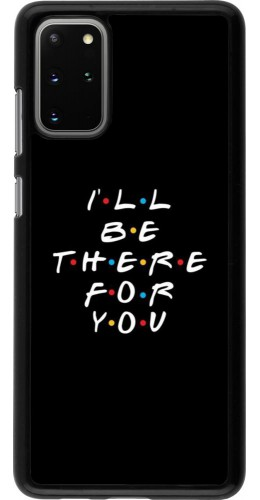 Coque Samsung Galaxy S20+ - Friends Be there for you