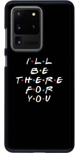 Coque Samsung Galaxy S20 Ultra - Friends Be there for you