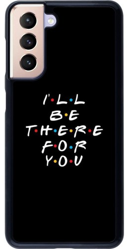 Coque Samsung Galaxy S21 5G - Friends Be there for you