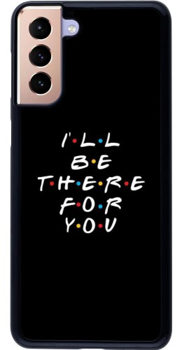 Coque Samsung Galaxy S21+ 5G - Friends Be there for you