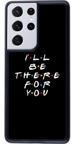 Coque Samsung Galaxy S21 Ultra 5G - Friends Be there for you
