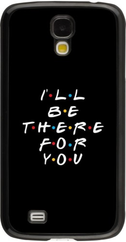 Coque Samsung Galaxy S4 - Friends Be there for you