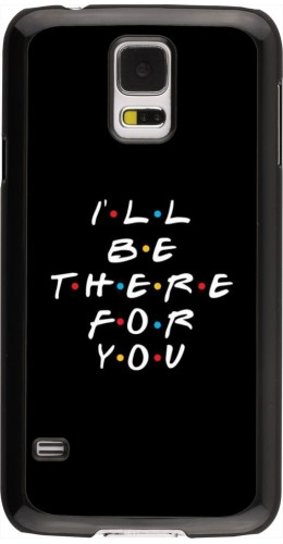 Coque Samsung Galaxy S5 - Friends Be there for you